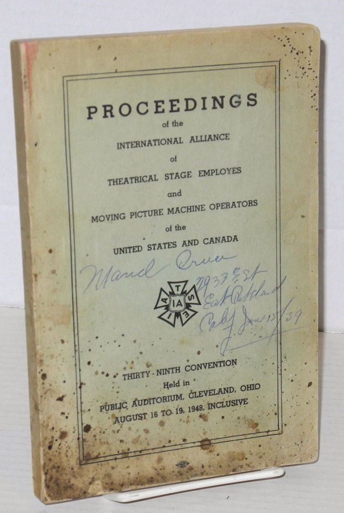 Proceedings of the International Alliance of Theatrical Stage Employes and Moving Picture Machine Operators of the United States and Canada Thirty-Ninth Convention, held in Public Auditorium, Cleveland, Ohio, August 16 to 19, 1948, inclusive. International Alliance of Theatrical Stage Employes, Moving Picture Machine Operators of the United States and Canada.
