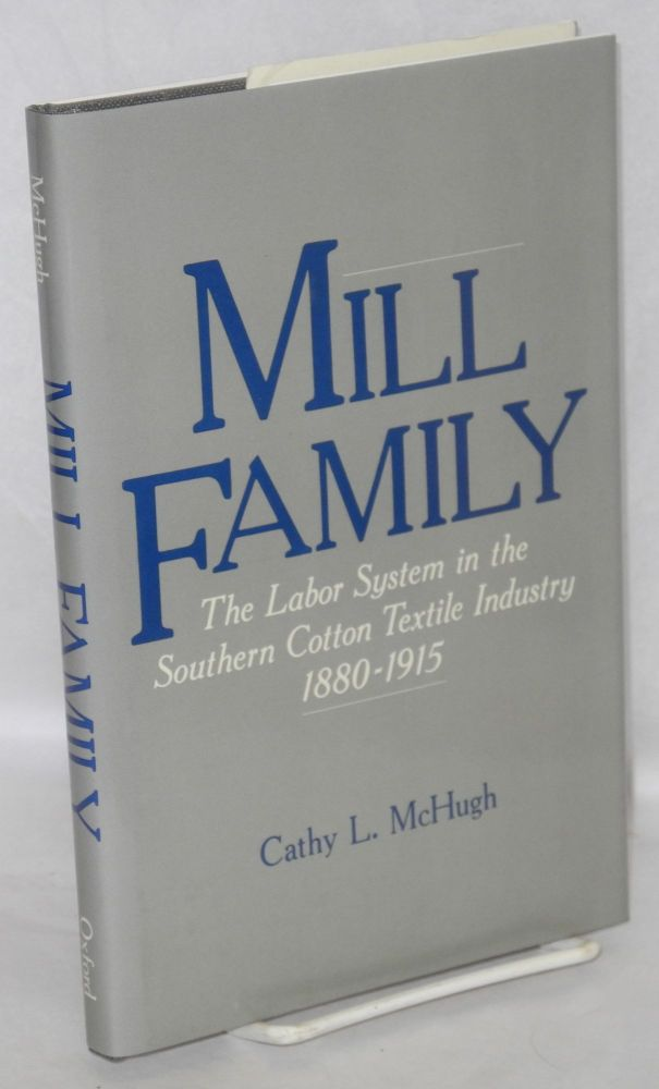 Mill family; the labor system in the Southern cotton textile industry, 1880-1915. Cathy L. McHugh.