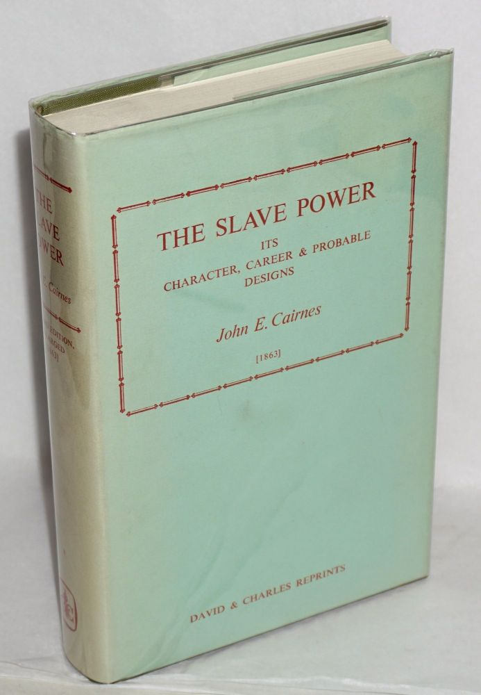 The slave power: its character, career and probable designs: being an attempt to explain the real issues involved in the American contest. John E. Cairnes.