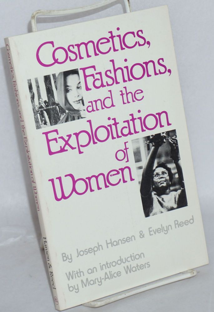 Cosmetics, fashions, and the exploitation of women. With an introduction by Mary-Alice Waters. Joseph Hansen, Evelyn Reed.