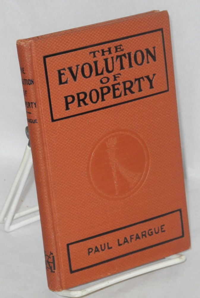 The evolution of property from savagery to civilization. Paul LaFargue.