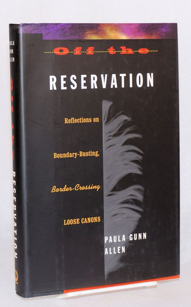 Off the reservation reflections on boundary-busting, border-crossing / loose canons. Paula Gunn Allen.