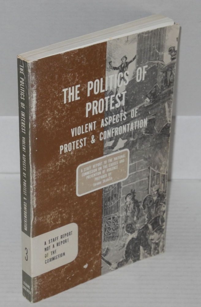 The politics of protest; a report ... task force, violent aspects of protest and controntation. Jerome R. Skolnick.