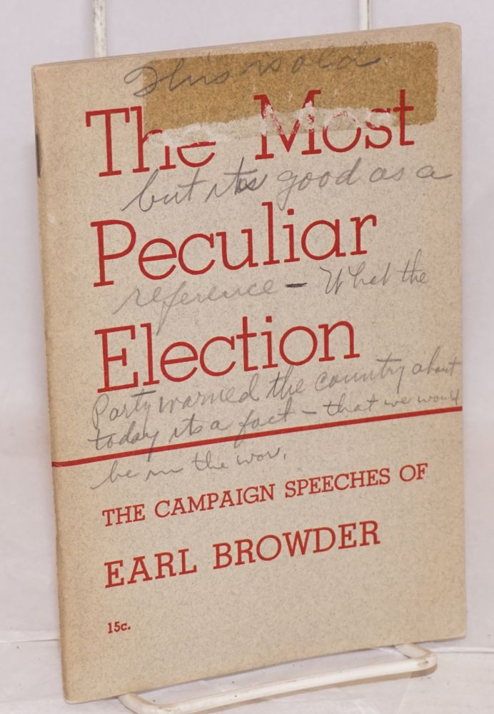 The most peculiar election; the campaign speeches of Earl Browder. Earl Browder.