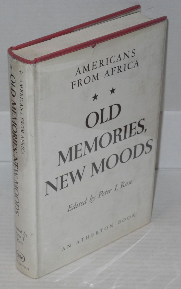 Old memories, new moods Americans from Africa. Peter I. Rose, ed.