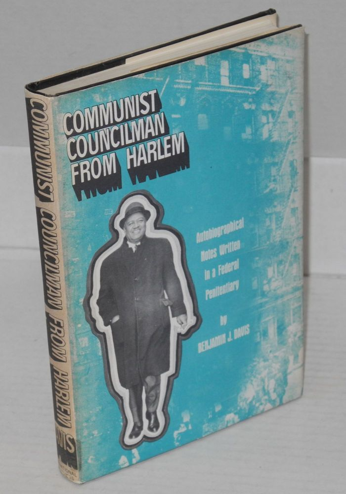 Communist councilman from Harlem; autobiographical notes written in a federal penitentiary. Benjamin J. Davis.