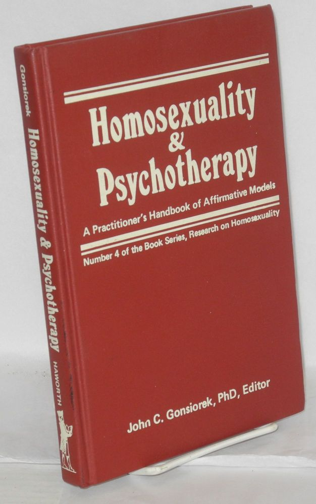 Homosexuality and psychotherapy;; a practitioner's handbook of affirmative models. John C. Gonsiorek.