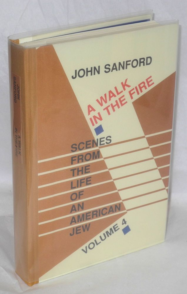 A walk in the fire; scenes from the life of an American Jew, vol. 4. John Sanford.
