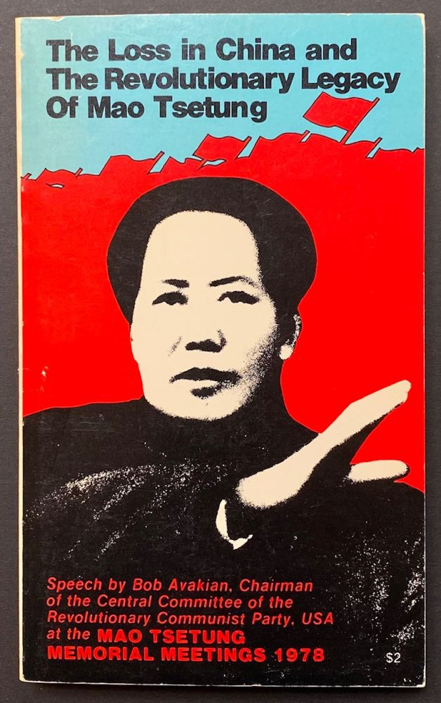 The loss in China and the revolutionary legacy of Mao Tsetung. Speech by Bob Avakian, chairman of the Central Committee of the Revolutionary Communist Party, USA, delivered at the Mao Tsetung memorial meetings 1978. Bob Avakian.