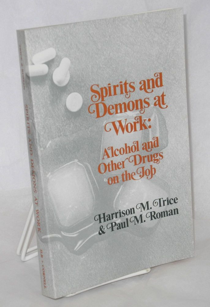 Spirits and demons at work: alcohol and other drugs on the job. Second edition. Harrison M. Trice, Paul M. Roman.