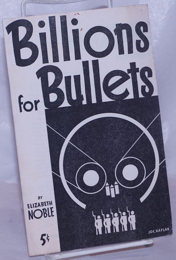 Billions for bullets. Cover design and decorations by Jospeh Kaplan. Elizabeth Noble.