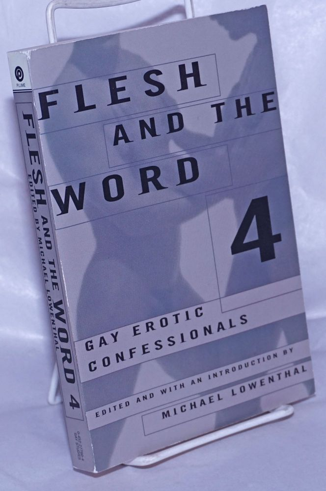 Flesh and the word 4; gay erotic confessionals. John Preston, , Bruce Benderson, Kevin Killian, Brian Bouldrey.
