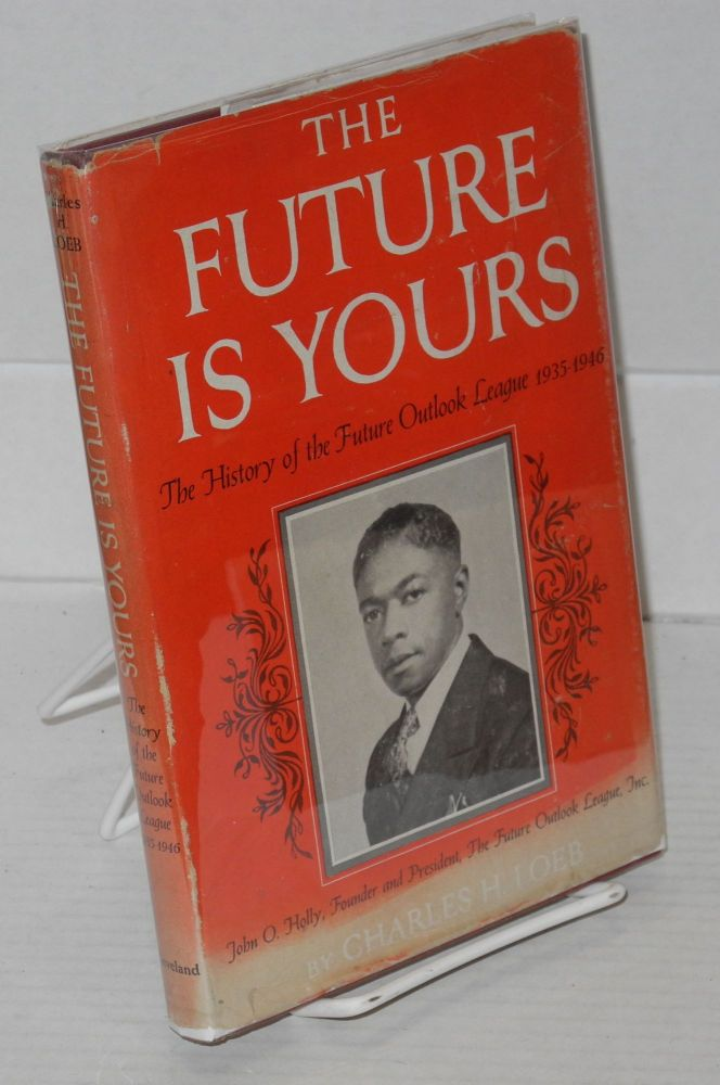 The future is yours; the history of the Future Outlook League, 1935-1946. Charles H. Loeb.