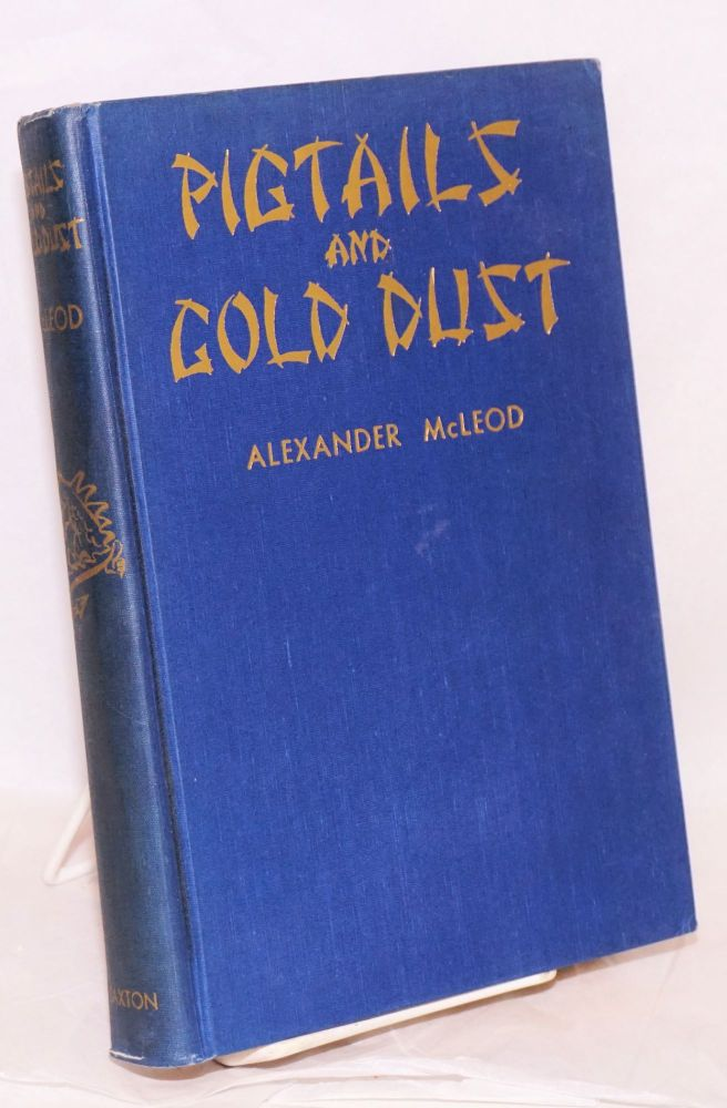 Pigtails and gold dust; a panorama of Chinese life in early California. Alexander McLeod.