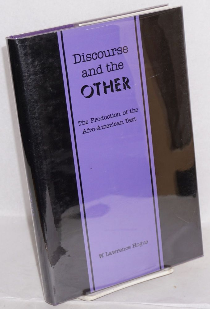 Discourse and the other; the production of the Afro-American text. W. Lawrence Hogue.