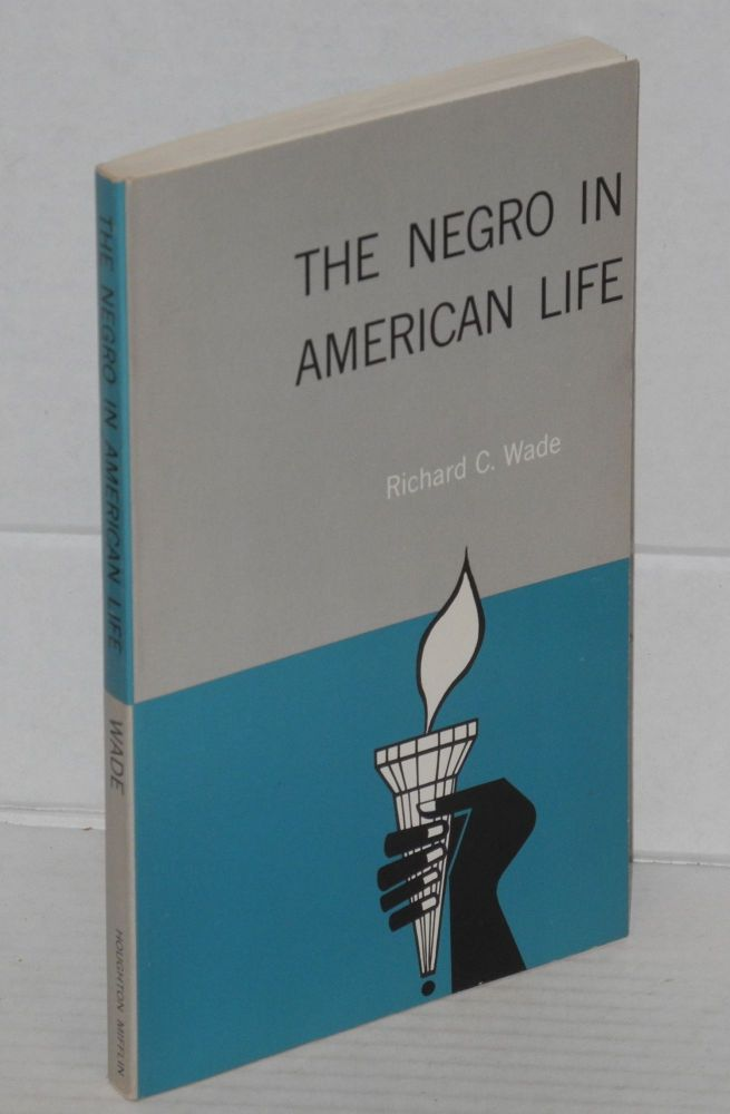 The Negro in America life; selected readings. Richard C. Wade, ed.