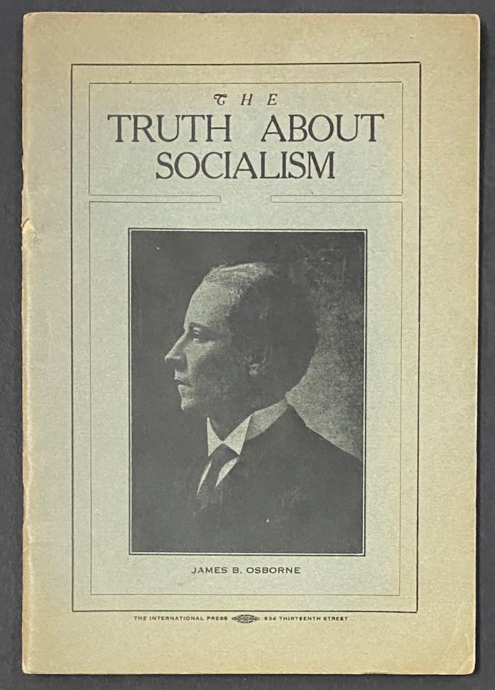 The truth about socialism; an analysis of the philosophy enunciated in the Declaration of American Independence, as compared with the philosophy of social-democracy. James B. Osborne.