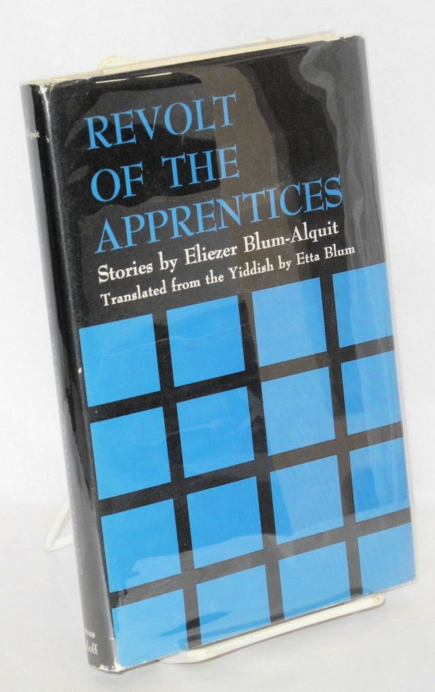 Revolt of the apprentices and other stories. Translated from the Yiddish by Etta Blum. Eliezer Blum-Alquit.