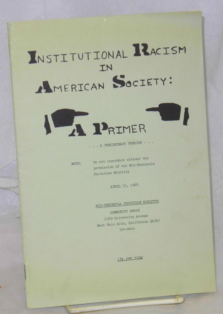 Institutional racism in American society, a primer. A preliminary version. Mid-Peninsula Christian Ministry, Carl A. Smith.