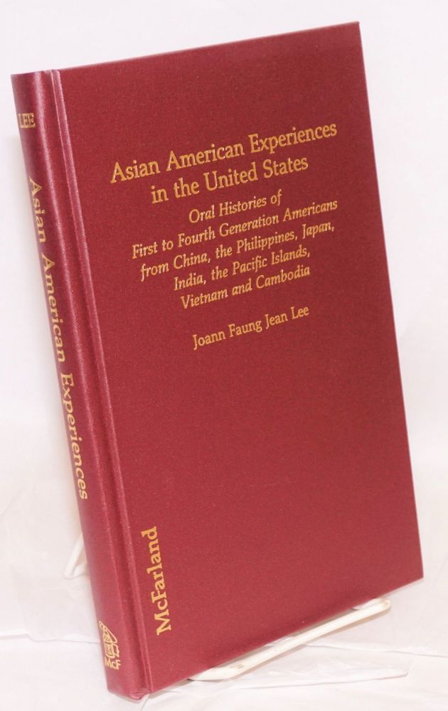 Asian American experiences in the United States; oral histories of first to fourth generation Americans from China, the Philippines, Japan, India, the Pacific Islands, Vietnam and Cambodia. Joann Faung Jean Lee.
