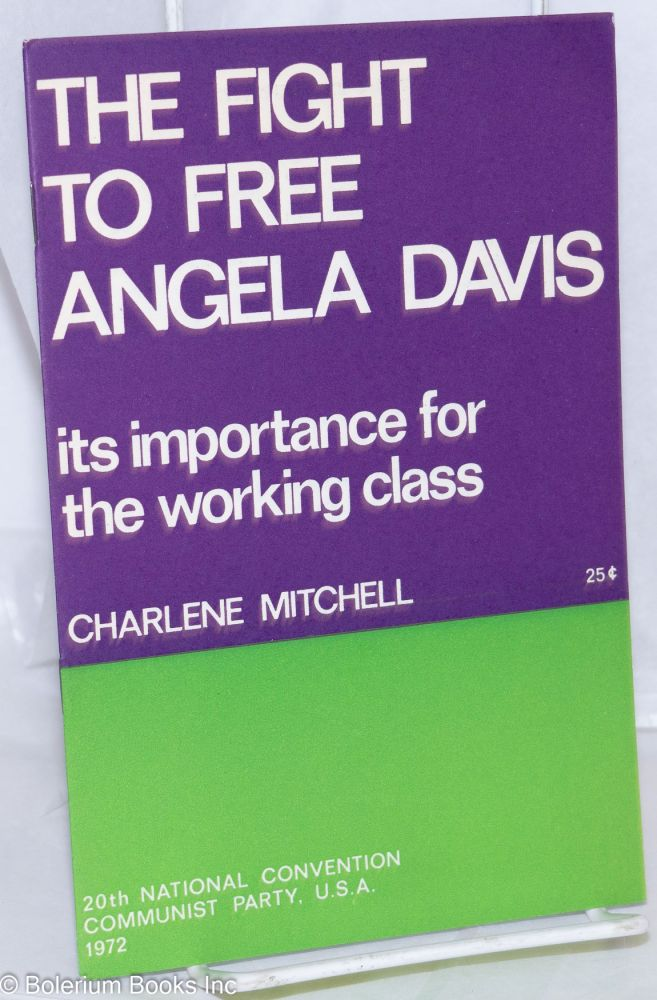 The fight to free Angela Davis; its importance for the working class. Charlene Mitchell.