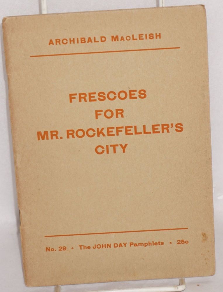 Frescoes for Mr. Rockefeller's city. Archibald MacLeish.