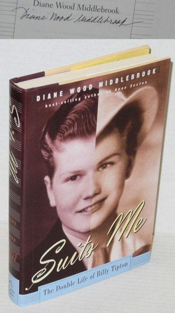 Suits me; the double life of Billy Tipton. Diane Wood Middlebrook.
