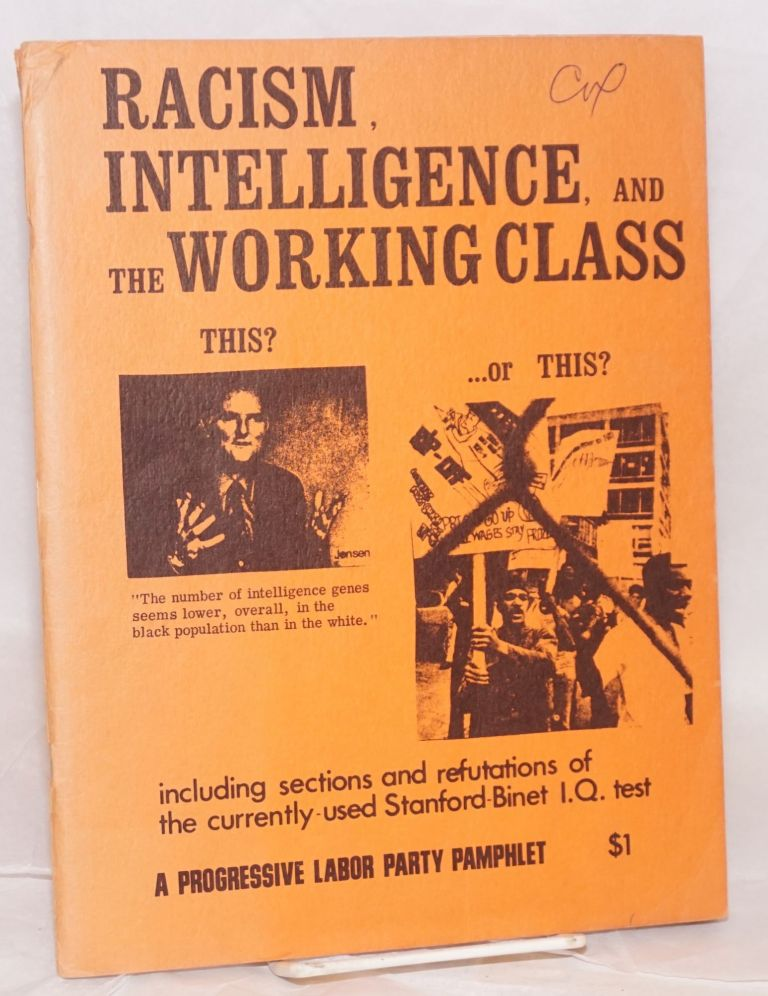 Racism, intelligence and the working class [...] including sections and refutations of the currently used Stanford-Binet I.Q. text. [cover title]. Progressive Labor Party.