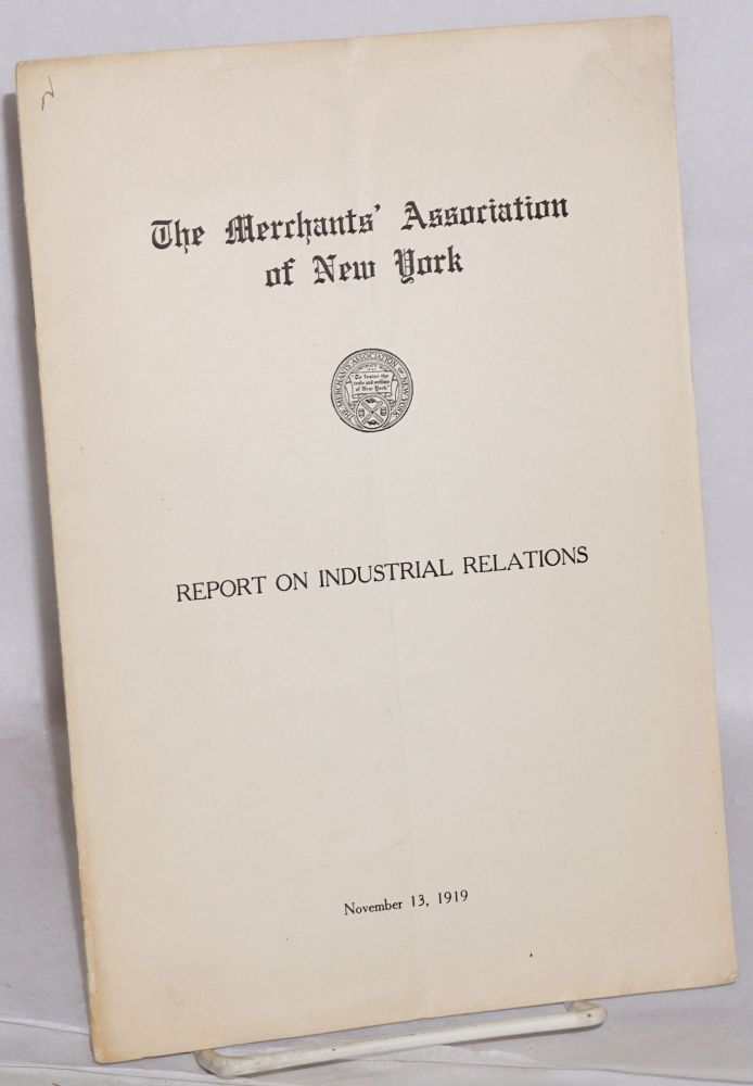 Report on industrial relations. Merchants' Association of New York.