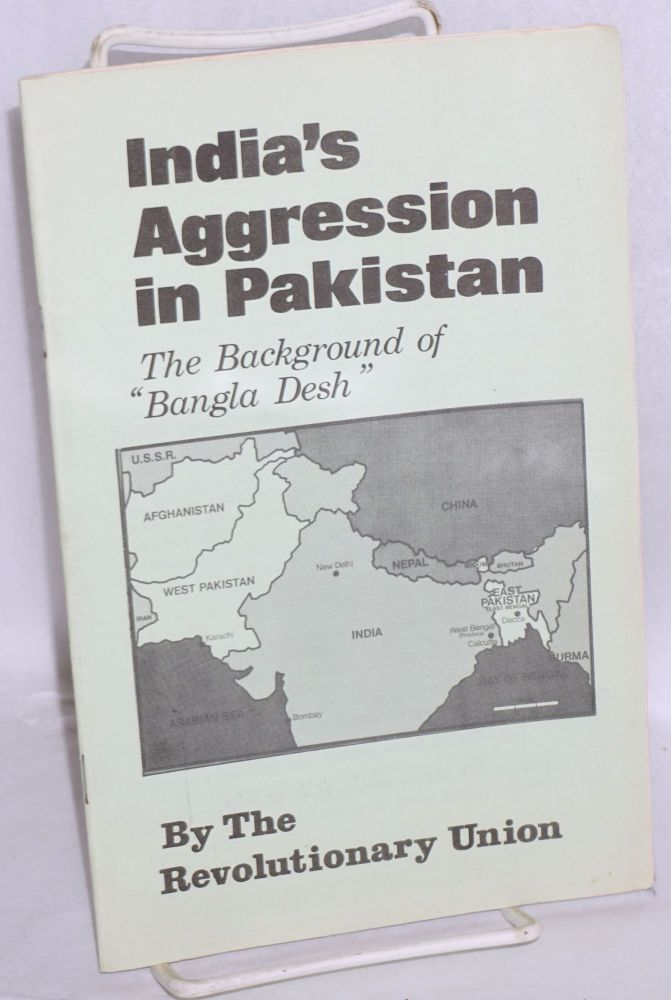 "India's aggression in Pakistan; the background of ""Bangla Desh"" Revolutionary Union."