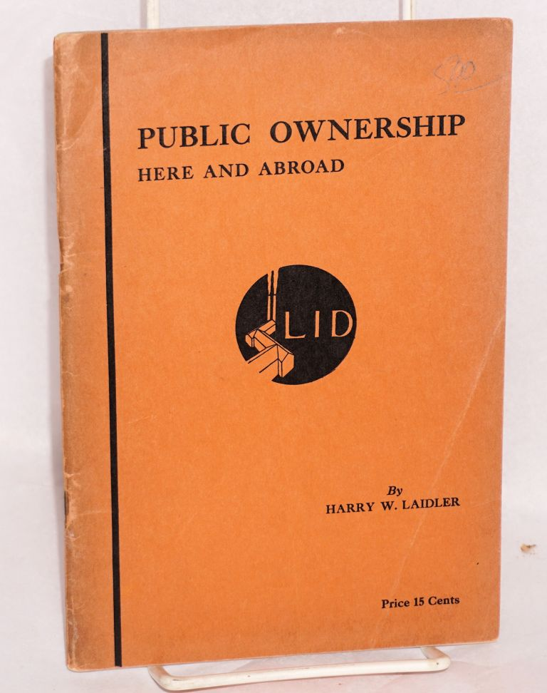 Public ownership, here and abroad. Before, during and after the war. Fourth edition. Harry W. Laidler.