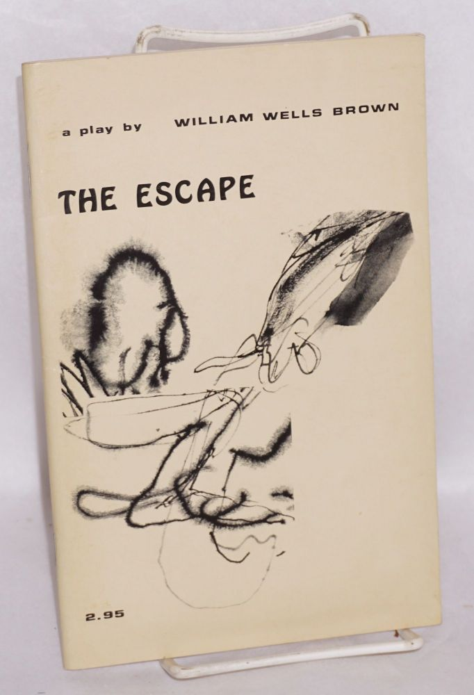 The escape; or a leap for freedom, a drama in five acts. William Wells Brown.