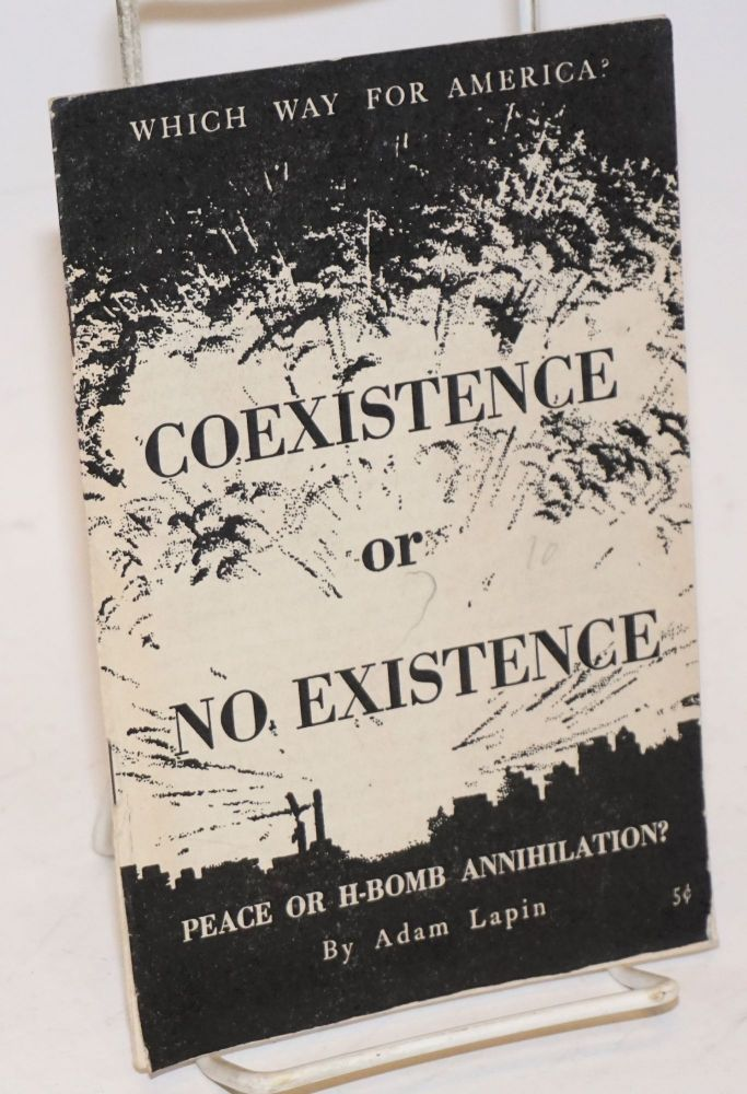 Coexistence or no existence. Which way for America? Peace or H-bomb annihilation? [sub-titles from front wrap]. Adam Lapin.