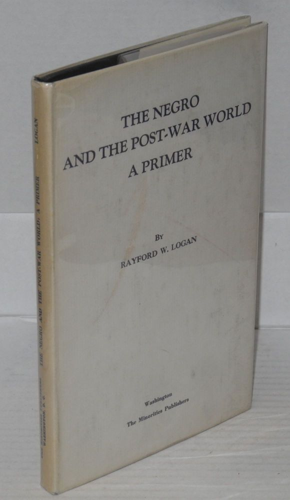The Negro and the post-war world; a primer. Rayford W. Logan.