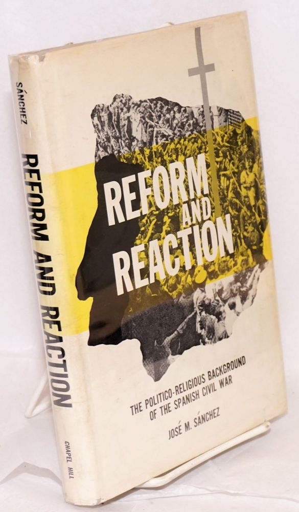 Reform and reaction; the politico-religious background of the Spanish Civil War. Jose M. Sanchez.