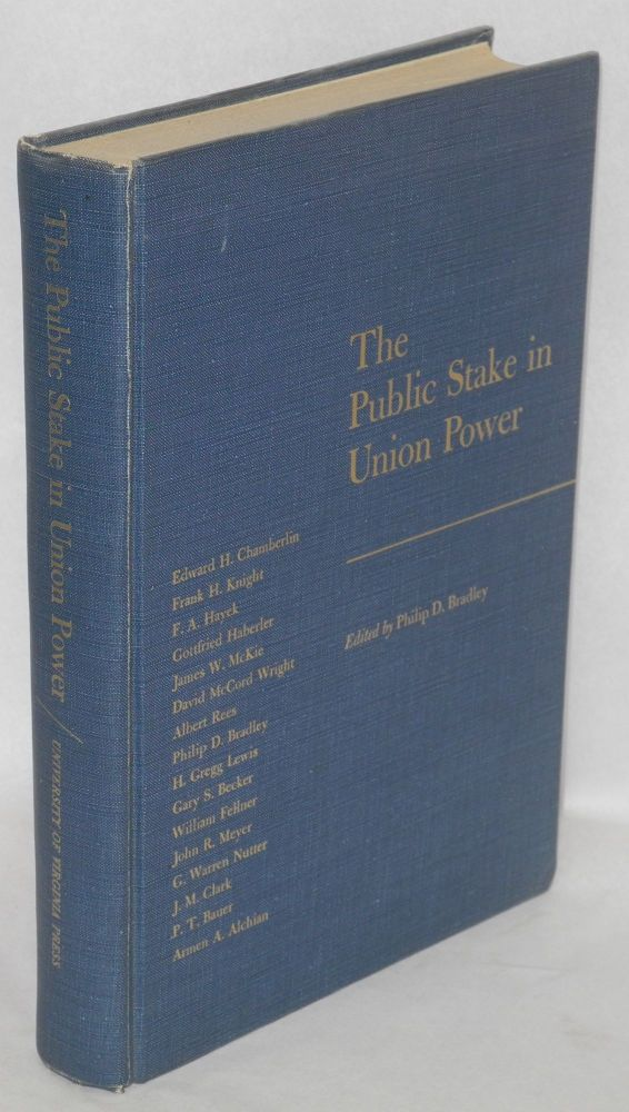The public stake in union power. Philip D. Bradley, ed.
