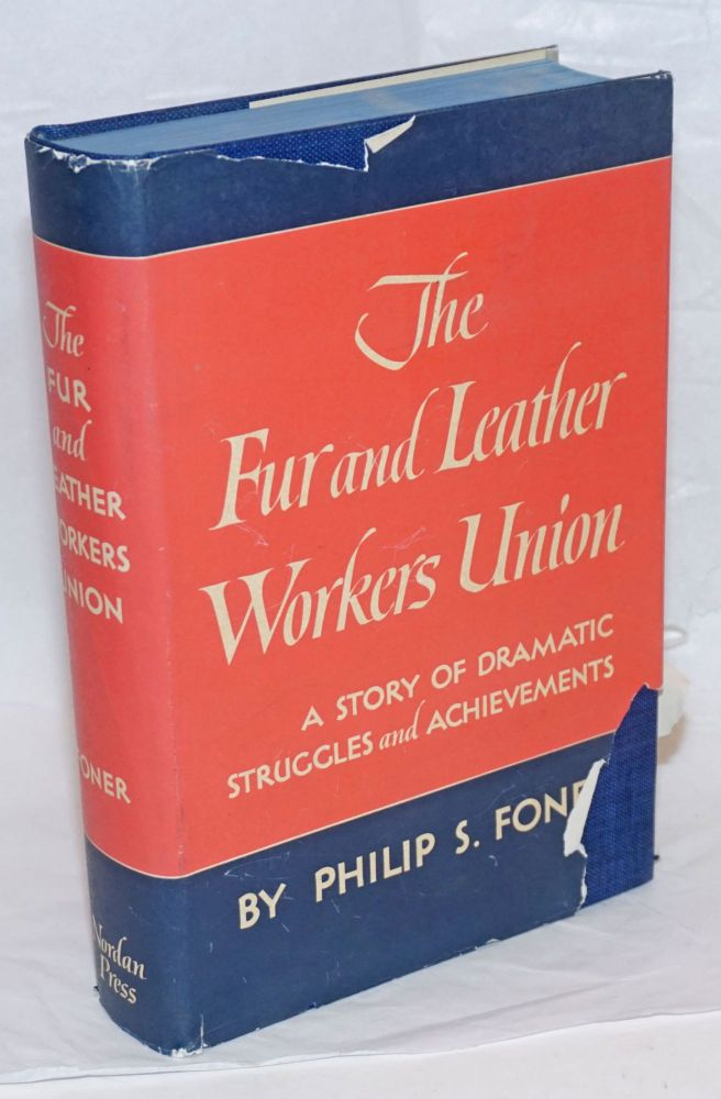 The Fur and Leather Workers Union; a story of dramatic struggles and achievements. Philip S. Foner.
