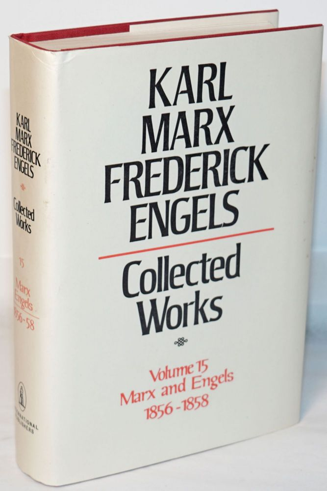 Marx and Engels. Collected works, vol 15: 1856 - 58. Karl Marx, Frederick Engels.