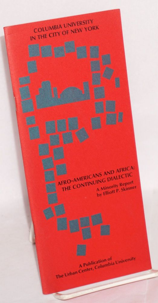 Afro-Americans and Africa: the continuing dialectic; a minority report. Elliott P. Skinner.