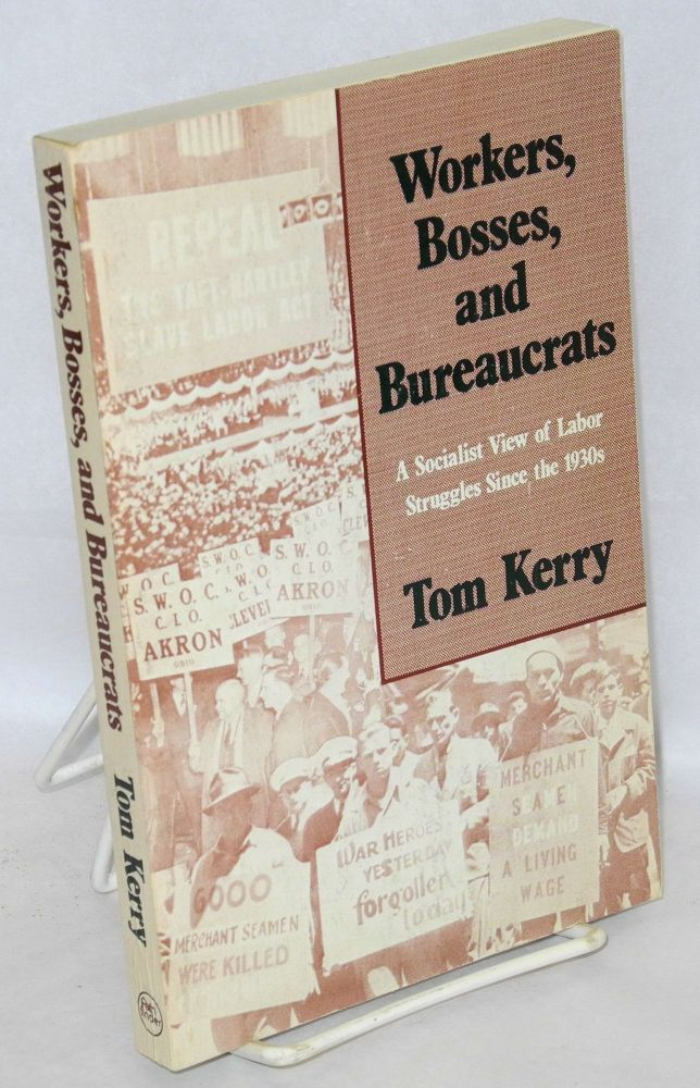Workers, bosses, and bureaucrats. A socialist view of labor struggles since the 1930s. Tom Kerry.