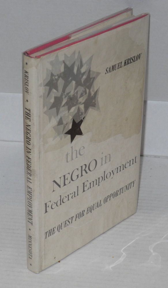 The Negro in federal employment; the quest for equal opportunity. Samuel Krislov.