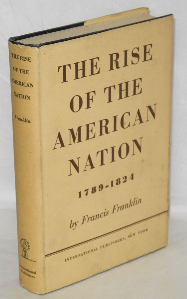 The rise of the American nation, 1789-1824. Francis Franklin.