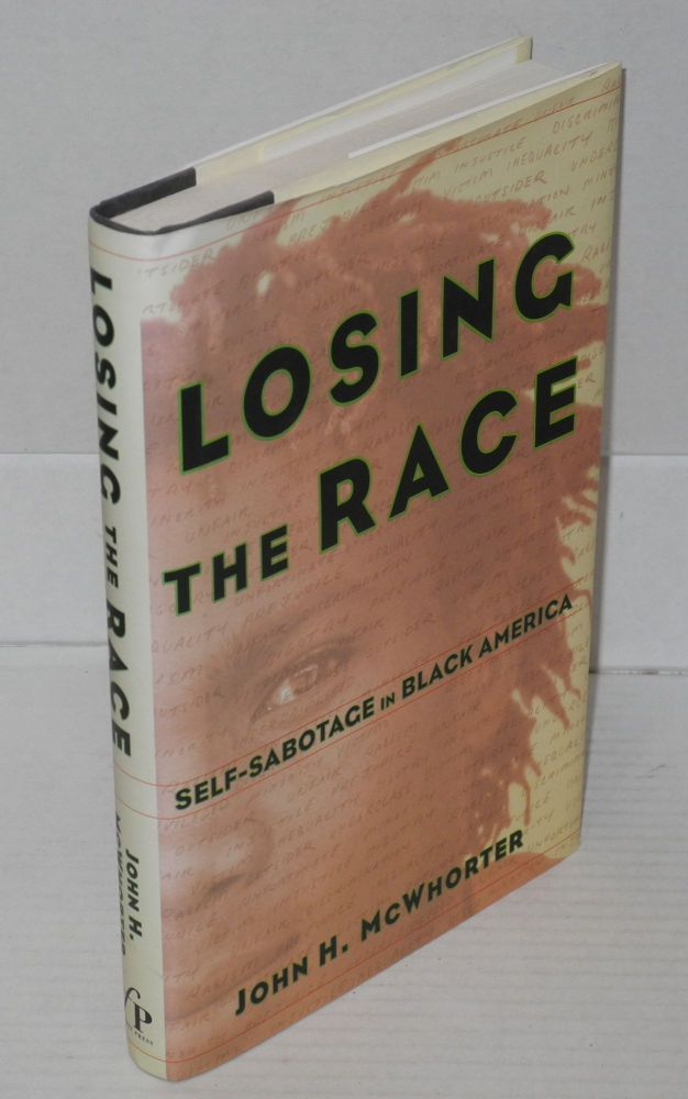 Losing the race; self-sabotage in black America. John H. McWhorter.