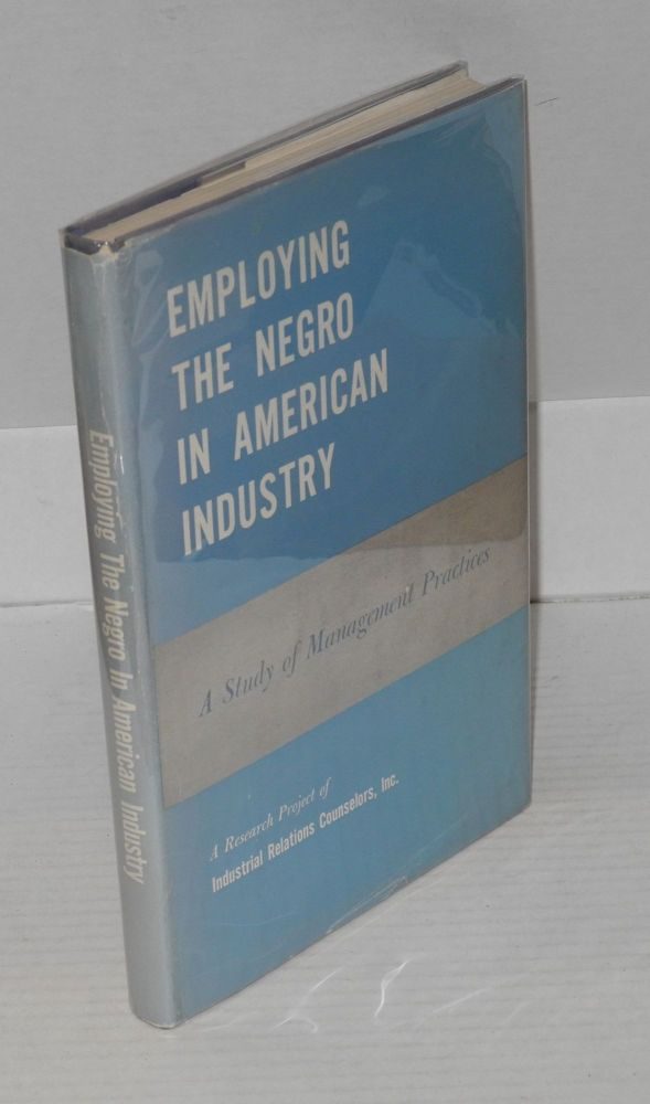 Employing the Negro in American industry; a study of management practices. Paul H. Norgren, et. al.