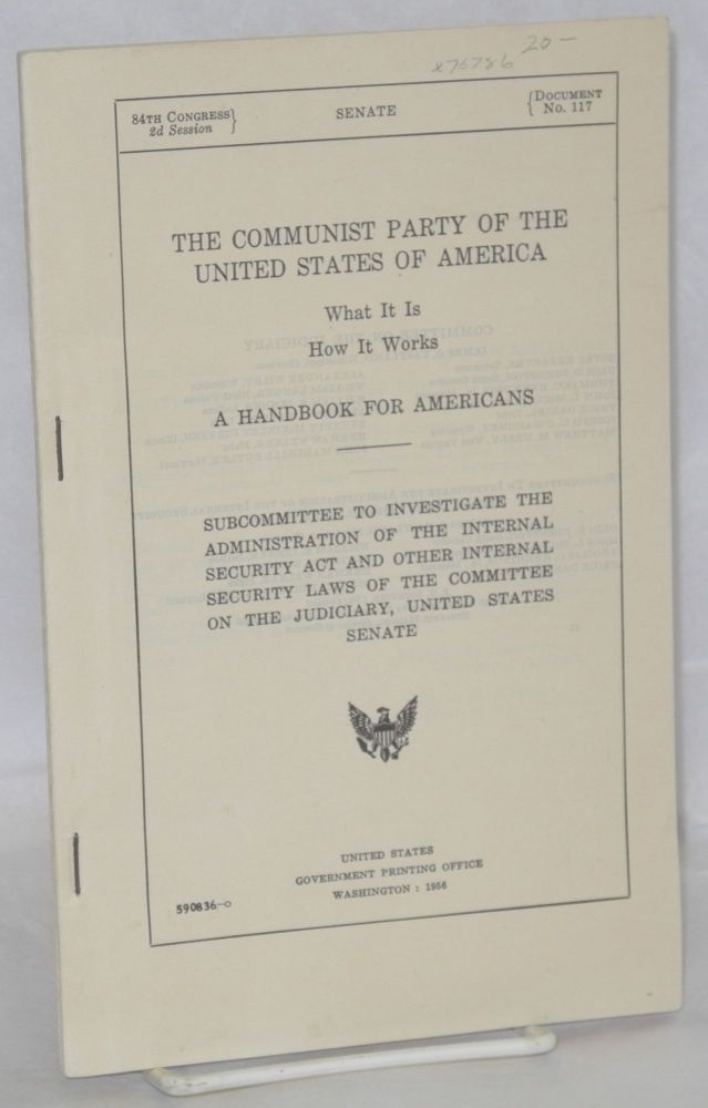 The Communist Party of the United States of America; what it is, how it works. A handbook for Americans. United States. Senate. Committee on the Judiciary. Subcommittee to Investigate the Administration of the Internal Security Act, Other Internal Security Laws.