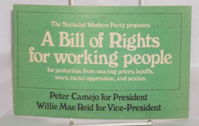 The Socialist Workers Party proposes: A bill of rights for working people; for protection from high prices, unemployment, wars, racism, and oppression of women. Peter Camejo for president, Willie Mae Reid for vice-president. Socialist Workers Party.