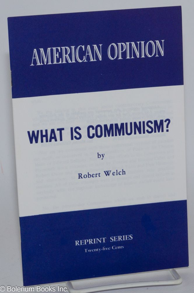What is Communism? Transcript of speech by Robert Welch, first delivered at the Municipal Auditorium in Pasadena on November 10, 1969. Robert Welch.