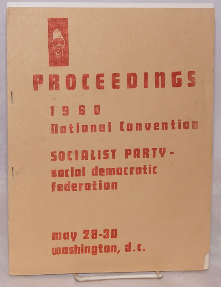 Proceedings 1960 national convention, Socialist Party - Social Democratic Federation, May 28-30, Washington, D.C. Socialist Party - Social Democratic Federation.