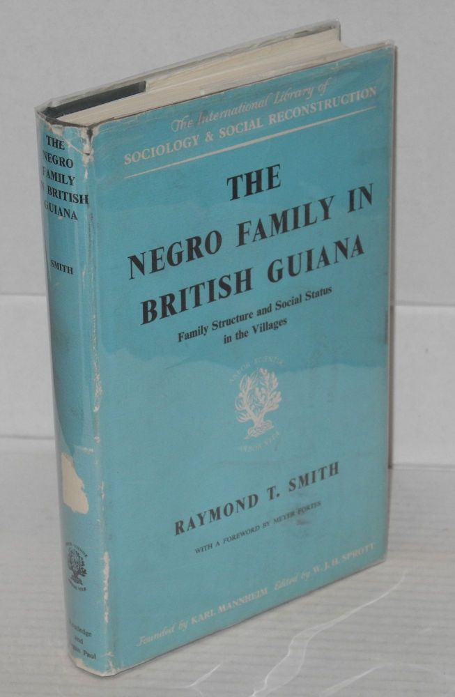 The Negro family in British Guiana; family structure and social status in the villages, with a foreword by Meyer Fortes. Raymond T. Smith.