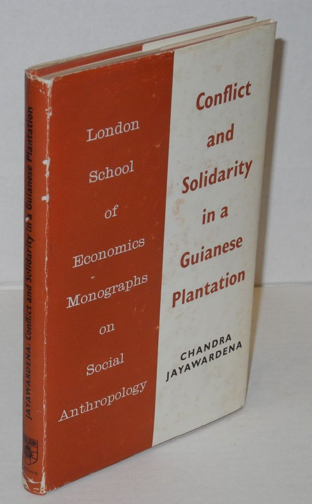 Conflict and solidarity in a Guianese plantation. Chandra Jayawardena.